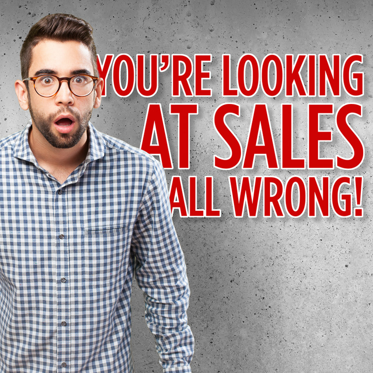 You Are Looking at Sales All Wrong!
